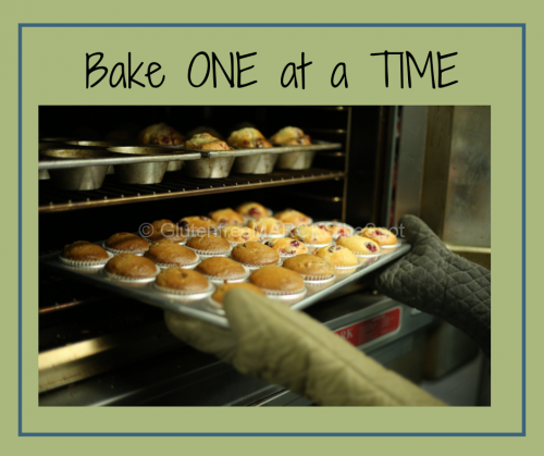 More Gluten-Free Baking Tips: Bake one at a Time