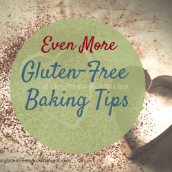 Even More Gluten-Free Baking Tips