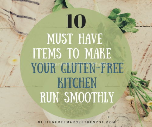 Ten Must Have Items to Make Your Gluten-Free Kitchen Run Smoothly