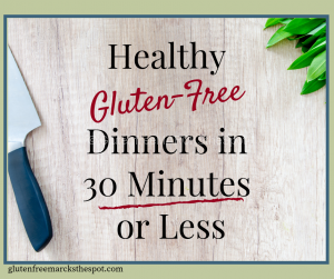 Healthy Gluten-free Dinners in 30 Minutes or Less