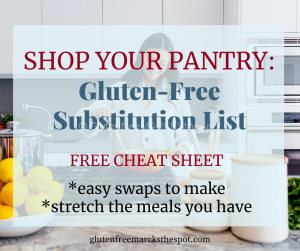 Shop Your Pantry: Gluten-Free Substitution List for Home Bound Times