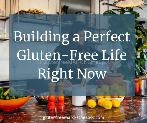 Building a Perfect Gluten-Free Life Right Now