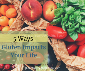 5 Ways Gluten Impacts Your Life